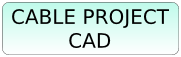 Cable Project CAD